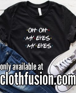 Oh My Eyes Friends TV Show Funny Christmas T-Shirt