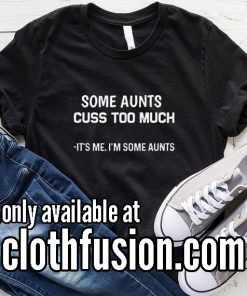 Some Aunts Cuss Too Much Funny T-Shirt