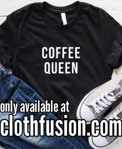 Coffee Queen Funny T-Shirt