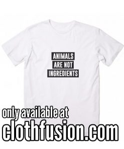 Animals Are Not Ingredients Funny T-Shirt