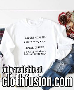 Before And After Coffee Funny Sweatshirts