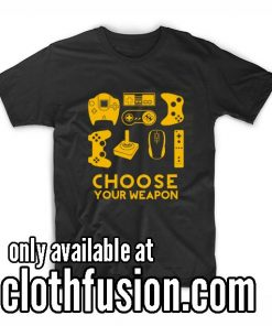 Choose Your Weapon Gamer Funny T-Shirt
