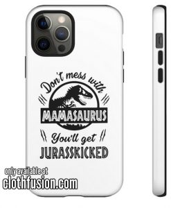 Don't Mess With Mamasaurus iPhone Case