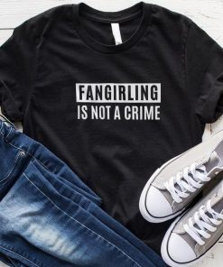Fangirling is Not A Crime Funny T-Shirt