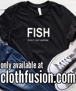 Fish Fuck it Shit Happens Funny T-Shirt