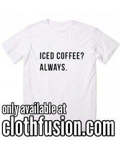 Iced Coffee Always Funny T-Shirt