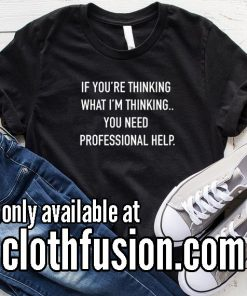 If You're Thinking What I'm Thinking Funny T-Shirt