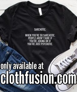 Sarchotic Funny T-Shirt
