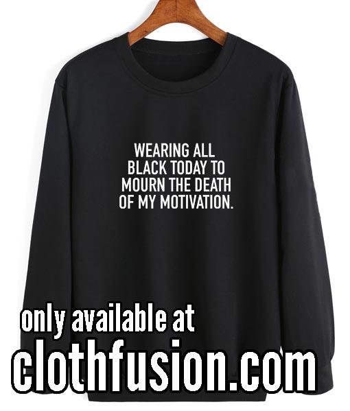 Wearing All Black Today Funny Sweatshirts