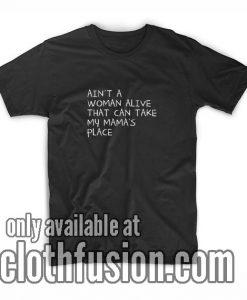 Ain't A Woman Alive T-Shirt