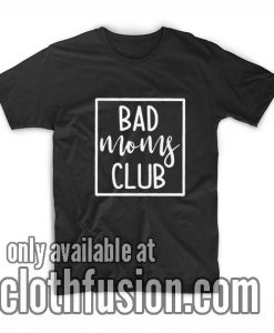 Bad Moms Club Funny Shirts