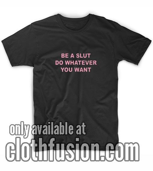 Be A Slut Do Whatever You Want T-Shirt