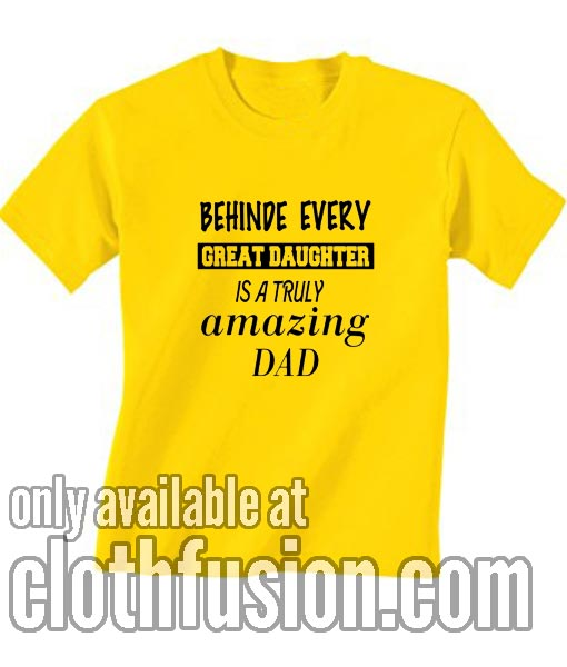Behind Every Great Daughter T-Shirt