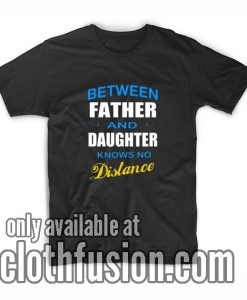 Between Father And Daughter Girl Dad T Shirt