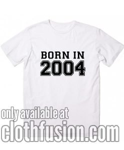 Born in 2004 T-Shirt