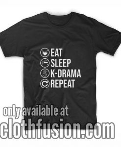 Eat sleep K-Drama Repeat Shirts