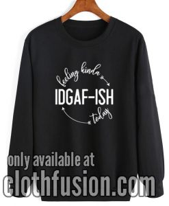 Feeling Kinda IDGAF-ish Today Vintage Sweatshirt
