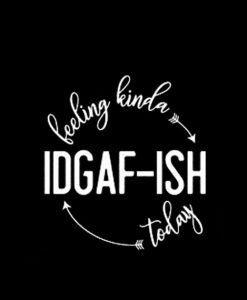 Feeling Kinda IDGAF-ish Today Workout Tank Top Funny Tank top