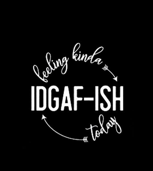 Feeling Kinda IDGAF-ish Today Funny Hoodies
