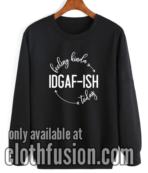 Feeling Kinda IDGAF-ish Today Vintage Sweatshirt