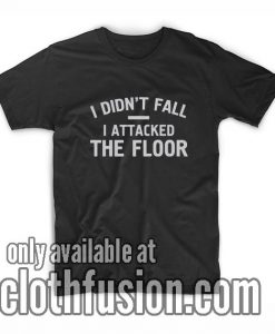 I Attacked The Floor T-Shirt