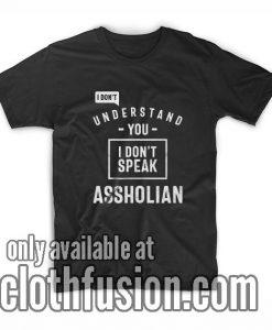 I Don't Speak Assholian T-Shirt