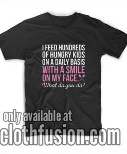 I Feed With A Smile T-Shirt