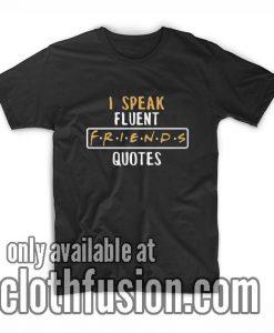 I Speak Fluent Friends Quotes Funny T-Shirt