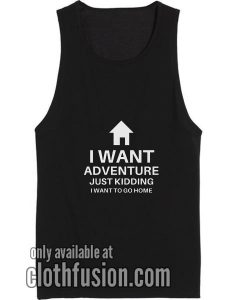 I Want Adventure Just Kidding Workout Tank Top Funny Tank top