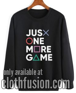 Just One More Game Sweatshirt
