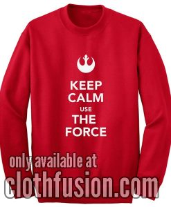 Keep Calm Use The Force Sweatshirt