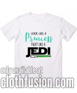 Look Like A Princess Fight Like A Jedi Funny T-Shirt