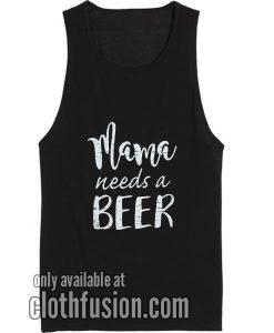Mama Needs A Beer Workout Tank Top Funny Tank top