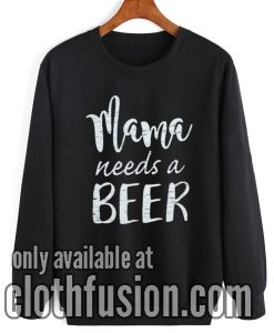 Mama Needs A Beer Sweatshirt