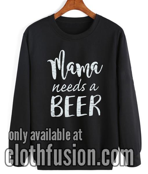 Mama Needs A Beer Sweatshirt