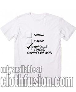 Mentally Dating Chandler Bing T-Shirt