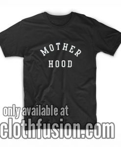 Mother Hood Shirts