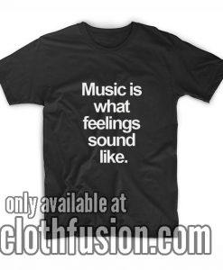 Music What Feelings Sound Like T-Shirt