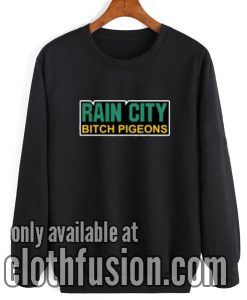 Rain City Bitch Pigeons Sweatshirt