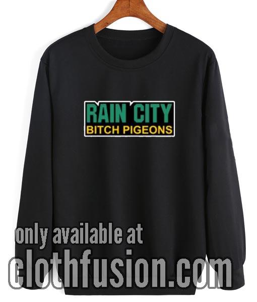 Rain City Bitch Pigeons Sweatshirt