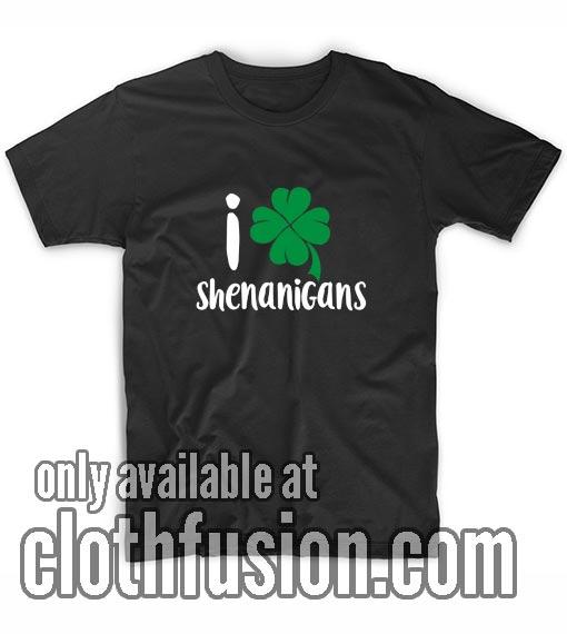 St. Patrick Day I Love Shenanigans Shirts