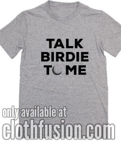 Talk Birdie To Me Shirts