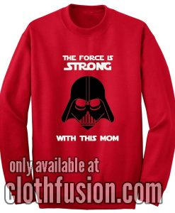 The Force is Strong With This Mom Sweatshirt