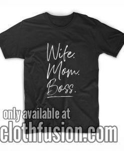 Wife Mom Boss Tee Shirts