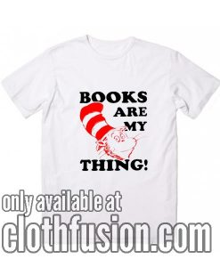 Books Are My Think Shirts
