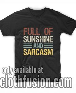 Full of Sunshine and Sarcasm T-Shirts