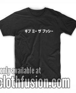 Give Me The Pussy Japanese T-Shirt