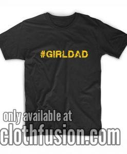 Hashtag Girldad Girl Dad Father of Daughters Tshirts