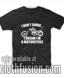 I Don't Snore I Dream Motorcycle T-Shirts