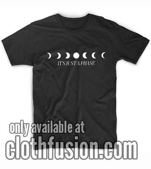 It's Just A Phase Moon T-Shirts
